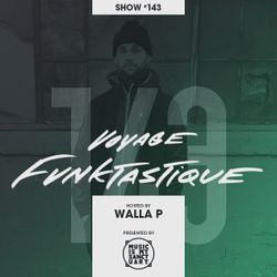 VOYAGE FUNKTASTIQUE - Show #143 (Hosted by Walla P)