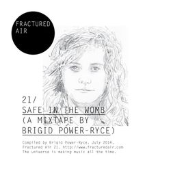 Fractured Air 21: Safe In The Womb (A Mixtape by Brigid Power-Ryce)