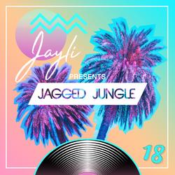 Jayli Presents: Jagged Jungle 18