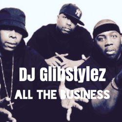 DJ GlibStylez - ALL THE BUSINESS!