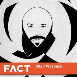 FACT mix 385 - Prosumer (Jun '13)