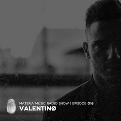 MATERIA Music Radio Show 016 with Valentinø