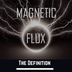 The Definition of MAGNETIC FLUX