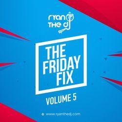 Ryan the DJ - The Friday Fix Vol. 05