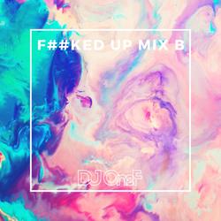 @DJOneF F--Ked UP! Mix B