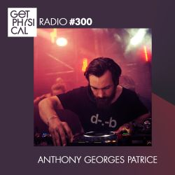 Get Physical Radio #300 mixed by Anthony Georges Patrice