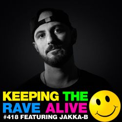 Keeping The Rave Alive Episode 418 feat. Jakka-B