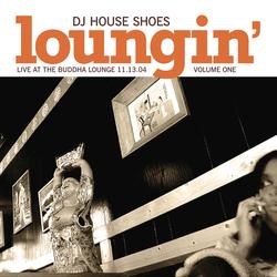 House Shoes - Loungin' V.1 : Live at the Buddha Lounge