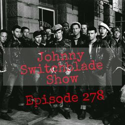 The Johnny Switchblade Show #278