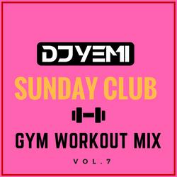 DJYEMI - Sunday Club Vol.7 (Gym Workout Edition) @DJ_YEMI