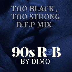 """90'S R&B-""""Too Black,Too Strong D.F.P MIX""""    .....02/2019"""