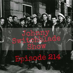 The Johnny Switchblade Show #214
