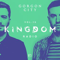 Gorgon City KINGDOM Radio 012