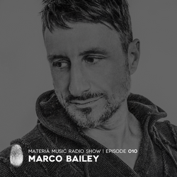 MATERIA Music Radio Show 010 with Marco Bailey