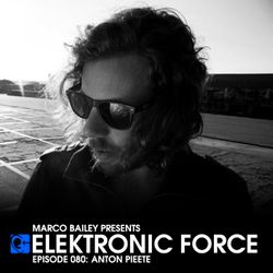 Elektronic Force Podcast 080 with Anton Pieete