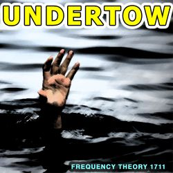 """Frequency Theory 1711 """"Undertow"""""""