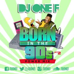 DJ OneF: Born In The 90s Pt.2