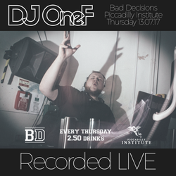 @DJOneF LIVE @ Piccadilly Institute, London. Bad Decisions. 13.07.17 Pt.2 [EDM/Moombahton]