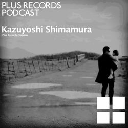 046: Kazuyoshi Shimamura - PLUS RECORDS PODCAST [Nov 28, 2014]