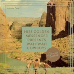 Hiss Golden Messenger :: Wah-Wah Cowboys, Volume I