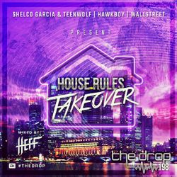 Shelco Garcia & Teenwolf, Hawkboy, & WallStreet Present: The Drop 198 - House Rules Takeover