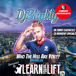 @DJBlighty - #WhoTheHellAreYou Episode.06 (UK Funky Classics) Proudly sponsored by @LearnAsYouLift