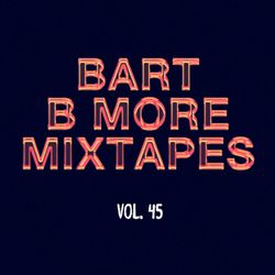 Bart B More Mixtapes Vol. 45