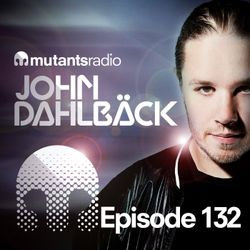 Mutants Radio With John Dahlback - Show 132