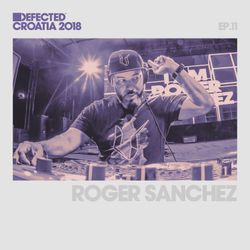Defected Croatia Sessions – Roger Sanchez Ep.11