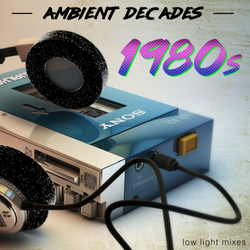 Ambient Decades: 1980s