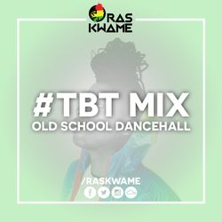 Ras Kwame #TBT Mix - Old School Dancehall (80's & 90's Dancehall / Bashment / Reggae)