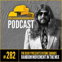 The Risky Presents Future Sounds & Random Movement In The Mix (#282)