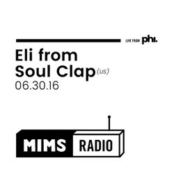 MIMS Radio Session (06.30.16) - ELI from SOUL CLAP (US)
