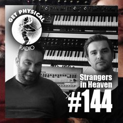 Get Physical Radio #144 mixed by Strangers in Heaven