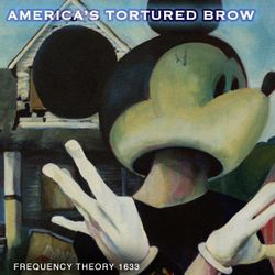 """Frequency Theory 1633  """"America's Tortured Brow"""""""
