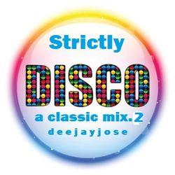 Strictly Disco Classic Mix v2 by d e e j a y j o s e