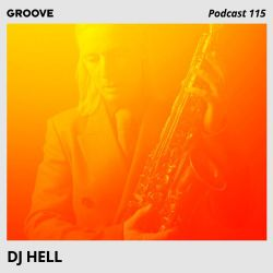 Groove Podcast 115 - DJ Hell