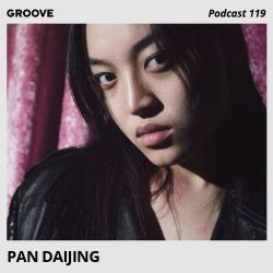 Groove Podcast 119 - Pan Daijing