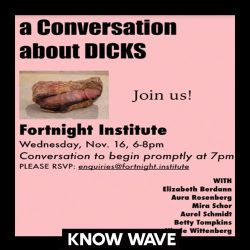 """""""Let's Talk About Dicks"""" a Conversation Presented by Fortnight Institute - November 16th, 2016"""