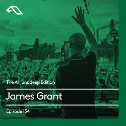 The Anjunadeep Edition 154 with James Grant