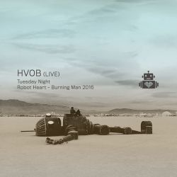 HVOB - Robot Heart - Burning Man 2016