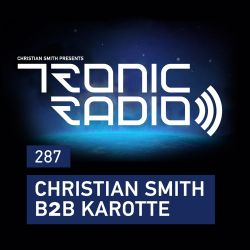 Tronic Podcast 287 with Christian Smith B2B Karotte