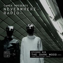 Camea Presents Neverwhere Radio 020 - The Dark Wood (Traum Schallplatten, Circus Recordings) - Kiev