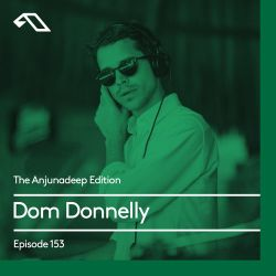 The Anjunadeep Edition 153 with Dom Donnelly