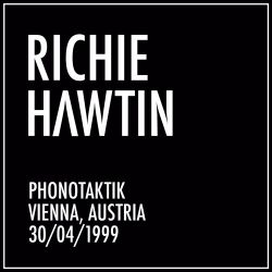 Richie Hawtin: Phonotaktik, Vienna, Austria (30/4/1999)