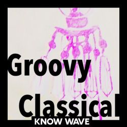 Groovy Classical A Mix by Stefania Pia -  February 27th 2017
