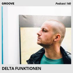 Groove Podcast 140 - Delta Funktionen