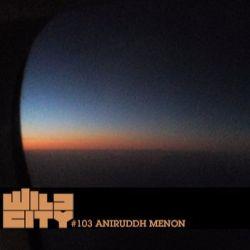 Wild City #103 - Aniruddh Menon