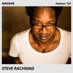 Groove Podcast 125 - Steve Rachmad
