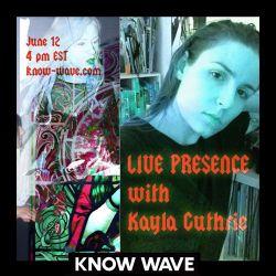 Live Presence w Kayla Guthrie - June 12th 2017